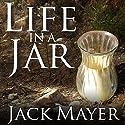 Life in a Jar Hörbuch von Jack Mayer Gesprochen von: Patrick Lawlor
