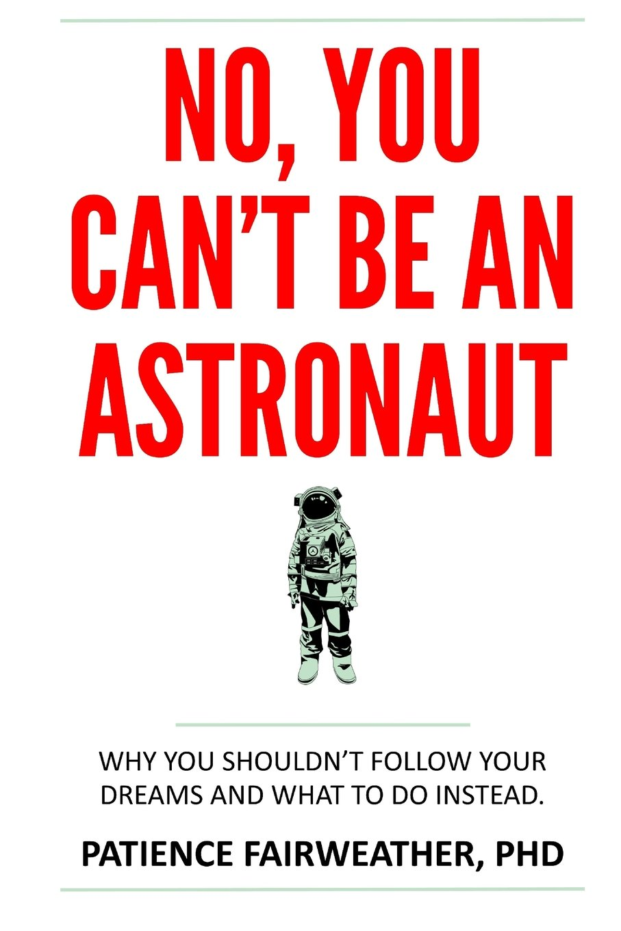 Download No You Can't Be an Astronaut: Why you shouldn't follow your dreams-and what to do instead ebook