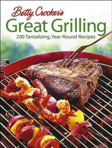 Betty Crocker's Great Grilling: 200 Tantalizing, Easy-to-Prepare Recipes ()