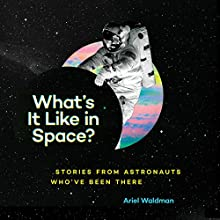 What's It Like in Space?: Stories from Astronauts Who've Been There Audiobook by Ariel Waldman Narrated by Chris Andrew Ciulla