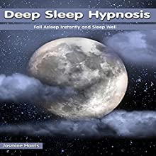 Deep Sleep Hypnosis: Fall Asleep Instantly and Sleep Well Audiobook by Jasmine Harris Narrated by Allison Mason