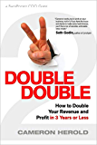 Double Double: How to Double Your Revenue and Profit in 3 Years or Less (English Edition)