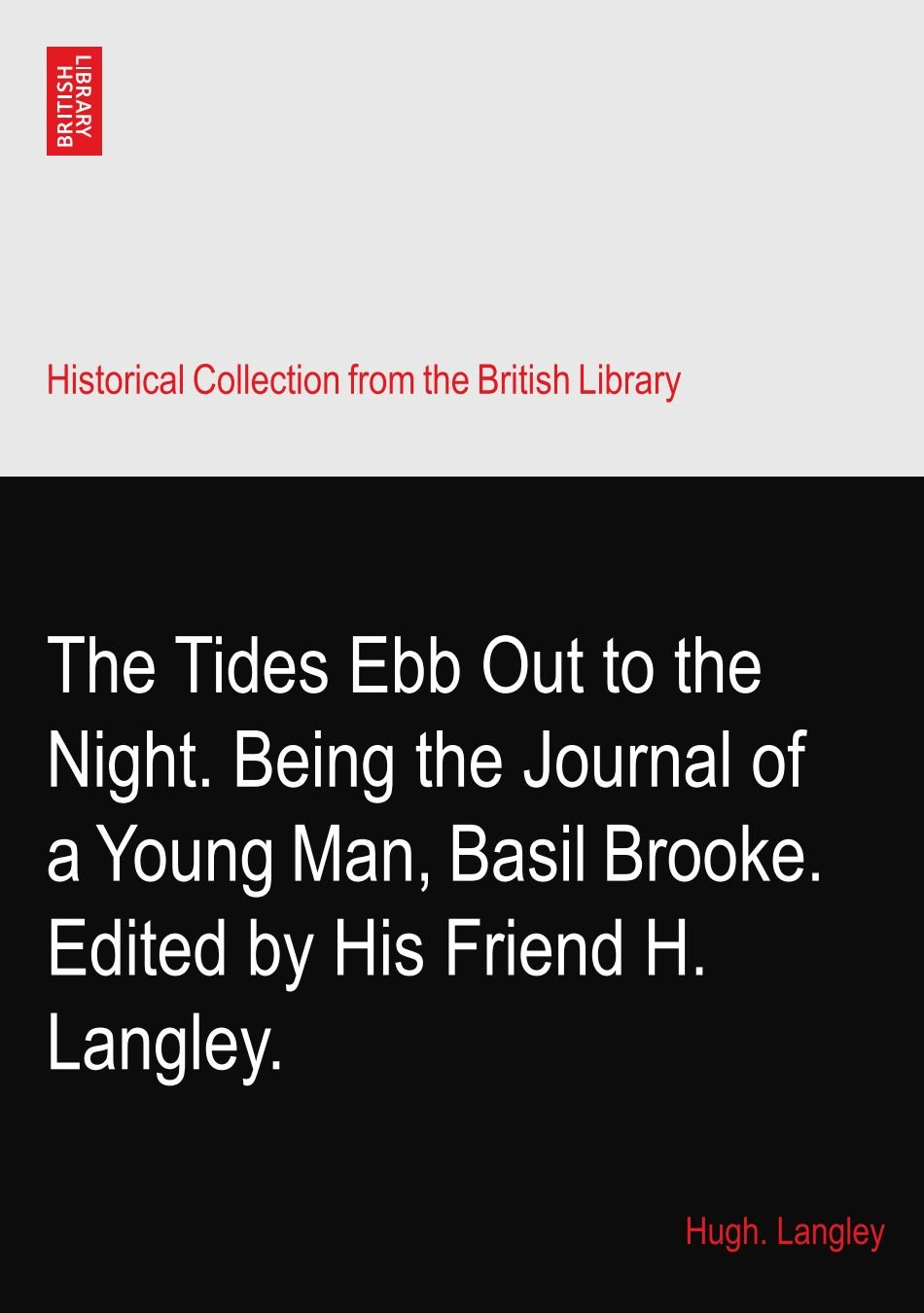 Download The Tides Ebb Out to the Night. Being the Journal of a Young Man, Basil Brooke. Edited by His Friend H. Langley. ebook