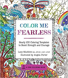 Color Me Fearless Nearly 100 Coloring Templates To Boost Strength And Courage Lacy Mucklow Angela Porter 9781631061950 Books