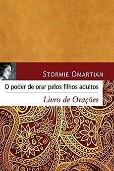O poder de orar pelos filhos adultos: Livro de orações (Portuguese Edition) by [Omartian, Stormie]