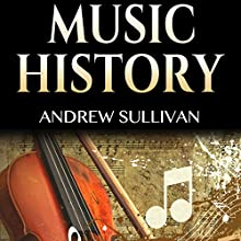 Music History: History of Music: From Prehistoric Sounds to Classical Music, Jazz, Rock Music, Pop Music, and Electronic Music Audiobook by Andrew Sullivan Narrated by Chuck Shelby