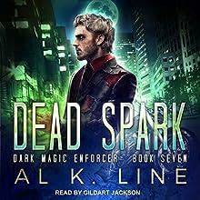 Dead Spark: Dark Magic Enforcer, Book 7 Audiobook by Al K. Line Narrated by Gildart Jackson