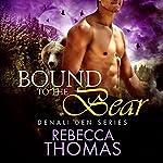Bound to the Bear: Denali Den, Book 3 | Rebecca Thomas