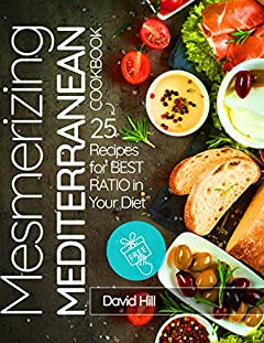 Mesmerizing  Mediterranean cookbook. 25 recipes for best ratio in your diet.