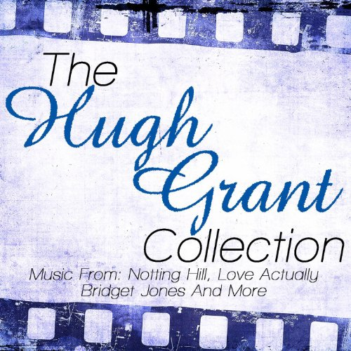The Hugh Grant Collection - Music From: Notting Hill, Love Actually, Bridget Jones Diary and More (Hugh Grant Collection)