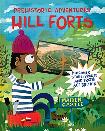 Hill Forts: Discover Stone, Bronze and Iron Age Britain