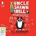 Uncle Shawn and Bill and the Almost Entirely Unplanned Adventure: Uncle Shawn and Bill, Book 1 Audiobook by A. L. Kennedy Narrated by A. L. Kennedy