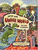 Into the under World, Gillian Clements, 0763606863