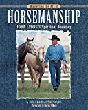 img - for Mastering the Art of Horsemanship: John Lyon's Spiritual Journey book / textbook / text book