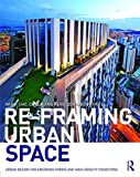 img - for Re-Framing Urban Space: Urban Design for Emerging Hybrid and High-Density Conditions book / textbook / text book