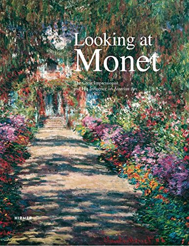 Looking at Monet: The Great Impressionist and His Influence on Austrian Art pdf epub