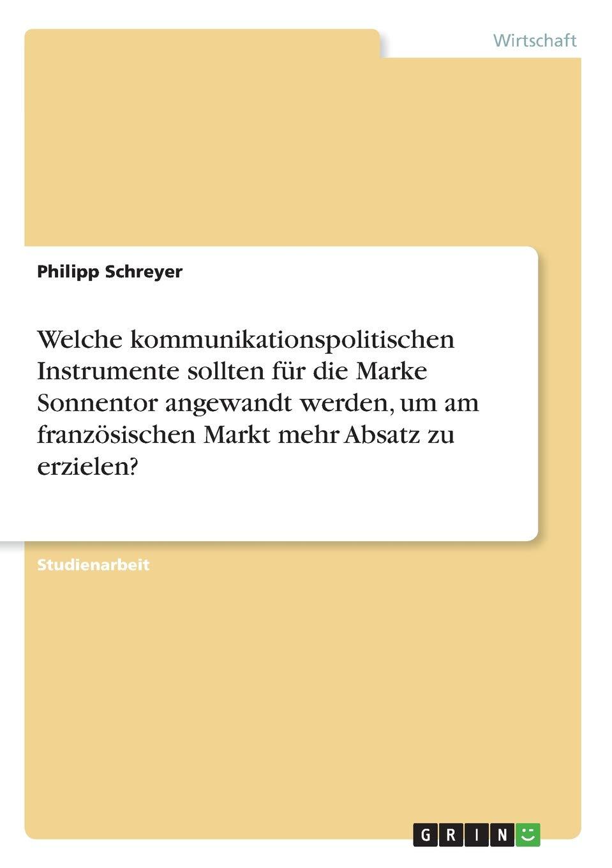 Download Welche Kommunikationspolitischen Instrumente Sollten Für Die Marke Sonnentor Angewandt Werden, Um Am Französischen Markt Mehr Absatz Zu Erzielen? (German Edition) pdf