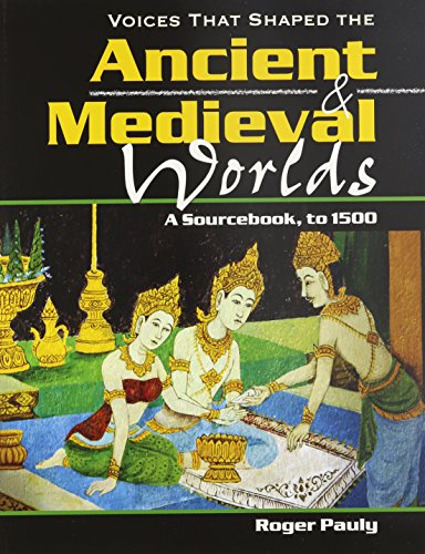 Voices That Shaped the Ancient Medieval Worlds: A Sourcebook, To 1500