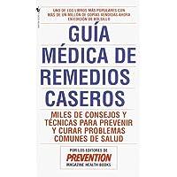 Guia Medica de Remedios Caseros: Miles de sugerencias y tratamientos practicos para prevenir y curar problemas de salud