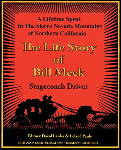 The Life Story of Stage Coach Driver BIll Meek: A Lifetime Spent in the Sierra Nevada Mountains of Northern California (Bank Of The West Online Banking)