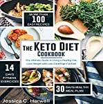 The Keto Diet Cookbook: The Ultimate Guide to Living a Healthy Life, Lose Weight with Low-Carb/High-Fat Diet | Jessica C. Harwell