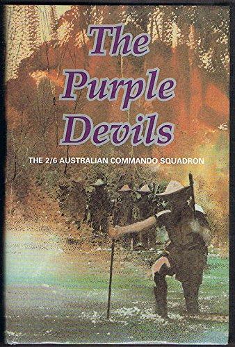 The Purple Devils: A History of the 2/6 Australian Commando Squadron in WW2