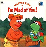 img - for Muppet Kids in I'm Mad At You! (Golden Look-Look Books) by Manhar Chauhan Louise Gikow (1991-07-01) Paperback book / textbook / text book