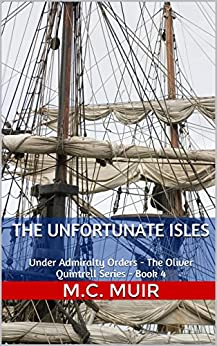 The Unfortunate Isles: Under Admiralty Orders - The Oliver Quintrell Series - Book 4 by [Muir, M.C.]