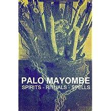 Palo Mayombe, Spirits, Rituals, Spells - Palo Mayombe, Palo Monte, Kimbisa