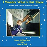 I Wonder What's Out There, Joanne DeFilipp Alex, 0939195321