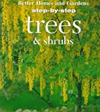 Step-by-Step Trees and Shrubs, Better Homes and Gardens Editors, 0696206625