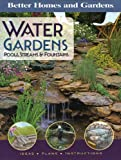 Water Gardens, Pools, Streams & Fountains (Better Homes and Gardens Gardening)