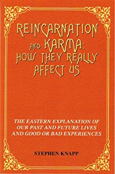 REINCARNATION AND KARMA: How They Really Affect Us: The Eastern Explanations of Our Past and Future Lives and Good or Bad Experiences by [Knapp, Stephen]