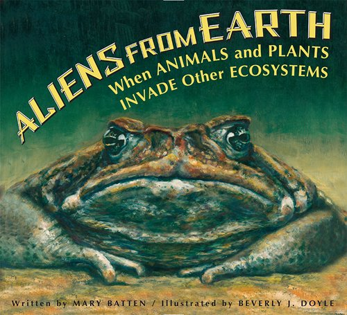 Aliens from Earth: When Animals and Plants Invade Other Ecosystems (Animal And Plant)