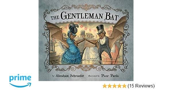 1fc3ca97f The Gentleman Bat  Abraham Schroeder
