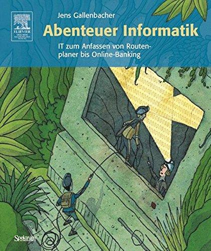 Abenteuer Informatik: IT zum Anfassen von Routenplaner bis Online-Banking Taschenbuch – 1. September 2006 Jens Gallenbacher Spektrum Akademischer Verlag 3827416353 MAK_9783827416353