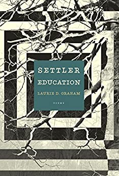 Settler Education: Poems by [Graham, Laurie D.]