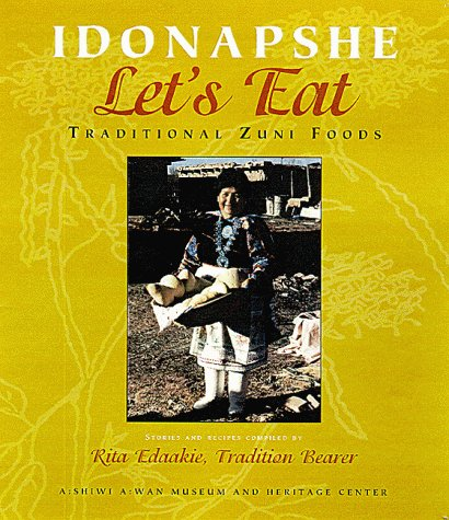 Idonapshe / Let's Eat: Traditional Zuni Foods by A:shiwi A:wan Museum and Heritage Center