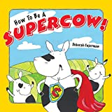img - for How to Be a Supercow! book / textbook / text book