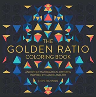 The Golden Ratio Coloring Book And Other Mathematical Patterns Inspired By Nature Art