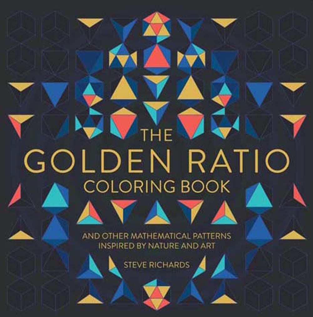 The Golden Ratio Coloring Book And Other Mathematical Patterns Inspired By Nature Art Steve Richards 9781454710226 Amazon Books