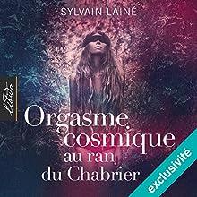 Orgasme cosmique au Ran du Chabrier | Livre audio Auteur(s) : Sylvain Lainé Narrateur(s) :  Trinidad