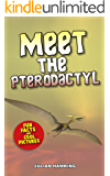 Meet The Pterodactyl: Fun Facts & Cool Pictures (Meet The Dinosaurs)