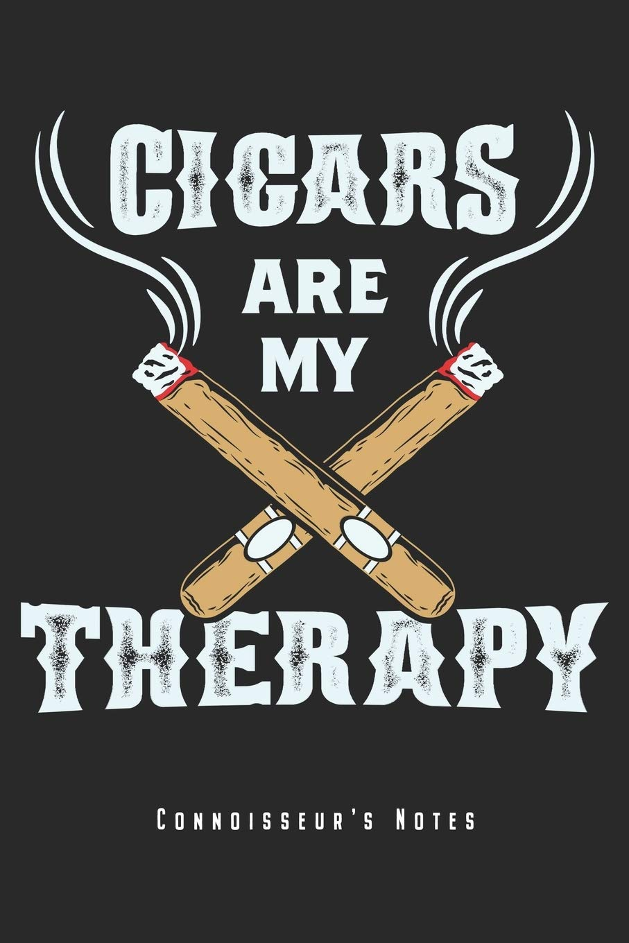 Amazon Com Cigars Are My Therapy Connoisseur S Notes Cigar Smoking Notebook Journal Planner Gift For Cuban Cigar Lovers Smoker 6 X 9 120 Pages Lined Perfect Gift Idea For Birthday