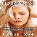Headaches: Natural Remedies to Alleviate Cluster, Sinus, Migraine, Tension and Rebound Headaches Audiobook by Dahlia Rose Narrated by Colleen Rose