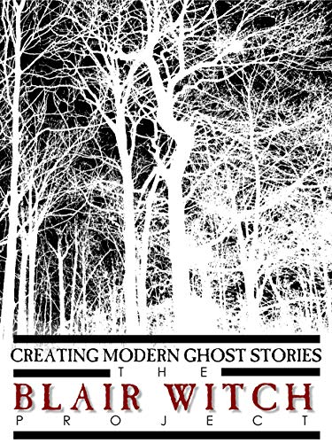 - Creating Modern Ghost Stories: The Blair Witch Project