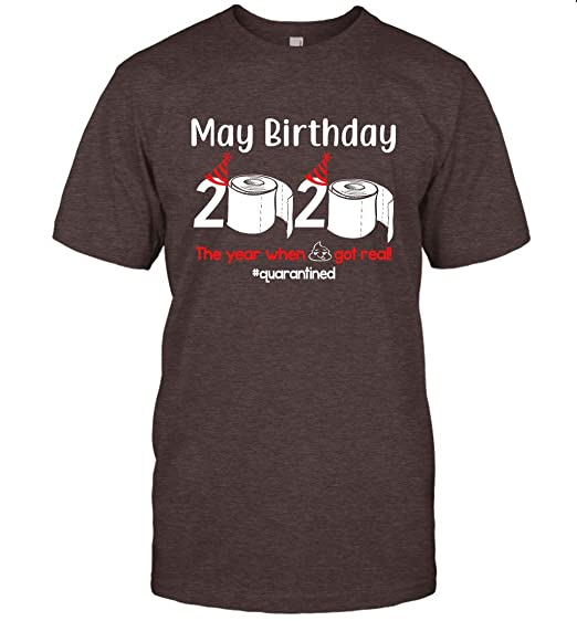 May Birthday 2020 The Year When Shit Got Real Shirt 98