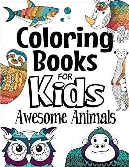 Coloring Books For Kids Awesome Animals For Kids Aged 7
