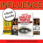 Influence: 4 Book Bundle: How to Analyze People, How to Talk to Anyone, Persuasive Language Hacks, NLP 1 | Modern Psychology Publishing
