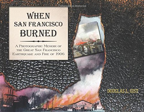 Download When San Francisco Burned: A Photographic Memoir of the Great San Francisco Earthquake and Fire of 1906 ebook